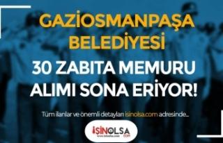 Gaziosmanpaşa Belediyesi 30 Zabıta Memuru Alımı...