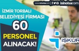 İzmir Torbalı Belediyesi Firması 60 Personel Alımı...