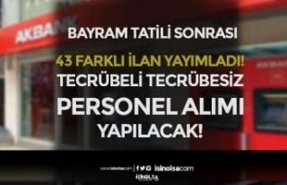 Akbank Bayram Tatili Sonrası 43 Farklı Personel...