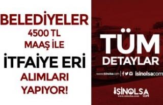 Belediyeler 4500 TL Maaş İle İtfaiye Eri Alımı...