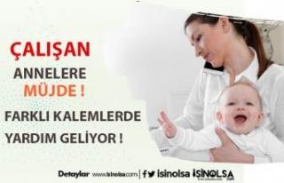 Çalışan Annelere Yeni Bir Müjde Daha!!! Annelere...
