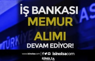 İŞ Bankası Memur Alımı Başvuruları Devam Ediyor!...