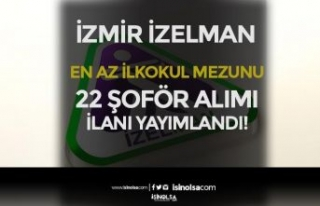 İzmir İZELMAN İlkokul Mezunu 22 Şoför Alımı...