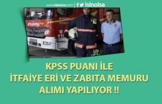 KPSS İle Kamuya Zabıta ve İtfaiye Eri Alımı Yapılacak...