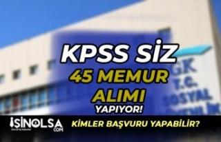 SGK Sigorta Primleri KPSS Siz 45 Memur Alımı İlanı...