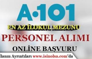 A 101 Türkiye Geneli En Az İlkokul Mezunu Personel...