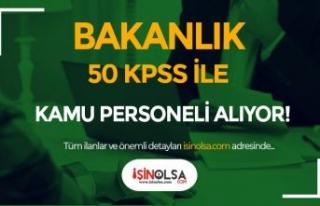Bakanlık 50 KPSS Puanı İle Kamu Personeli Alımı...