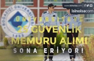 Boğaziçi Üniversitesi 25 Koruma Memuru Alımı...