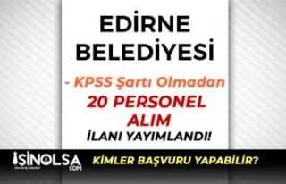 Edirne Belediyesi En Az İlkokul Mezunu 20 Personel...