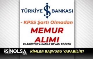İş Bankası Memur Alımı Başvuruları 29 Ağustos'a...
