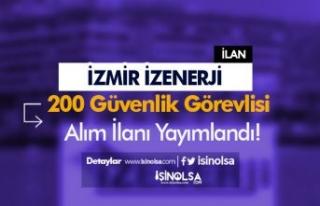 İzmir İZENERJİ 200 Güvenlik Görevlisi Alımı...