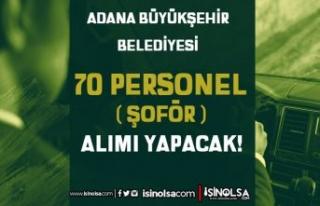 Adana Büyükşehir Belediyesi 70 Şoför Alımı...