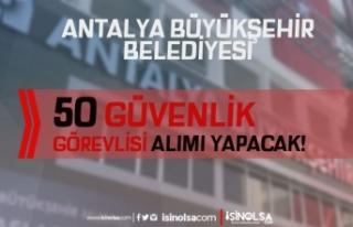 Antalya Büyükşehir Belediyesi 50 Güvenlik Görevlisi...