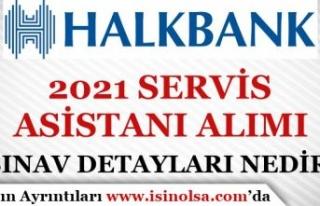 Halkbank 2021 Servis Asistanı Alımı Sınav Detayları,...