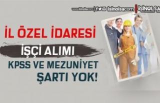 İl Özel İdaresi KPSS ve Mezuniyet Şartı Olmadan...