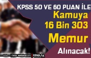 KPSS 50 ve 60 Puan İle 16 Bin 303 Memur Alımı Yapılacak...