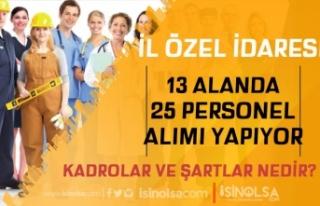 İl Özel İdaresi 13 Alanda 25 Personel Alımı Yapıyor!...