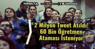 2 Milyon Tweet Atıldı! 60 Bin Öğretmen Ataması İsteniyor!