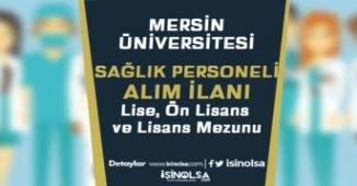 Mersin Üniversitesi Sağlık Personeli Alımı İlanı Yayımladı! Lise, Ön Lisans ve Lisans