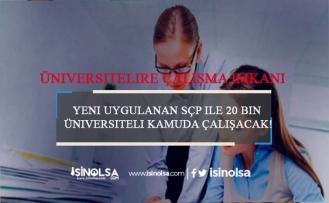 Yeni Uygulanan SÇP ile 20 Bin Üniversiteli Kamuda Çalışacak!