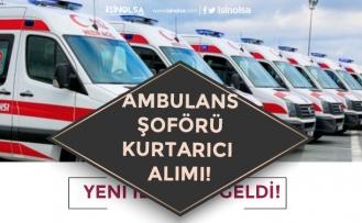 Ambulans Şoförü, Kurtarıcı, Araç Çekici Kadrosunda Şoför Alımı Yapılacak!