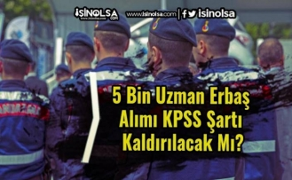 5 Bin Uzman Erbaş Alımı KPSS Şartı Kaldırılacak Mı?