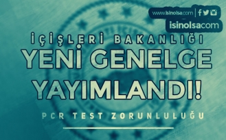 İçişleri Bakanlığından Yeni Genelge! PCR Testi Zorunluluğu Genelgesi