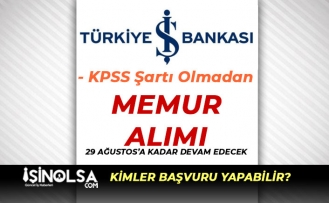 İş Bankası Memur Alımı Başvuruları 29 Ağustos'a Kadar Devam Edecek