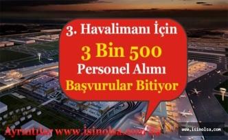 3. Havalimanında Çalışacak 3 Bin 500 (3500) Personel Alımı Başvuruları Sona Eriyor!