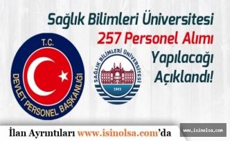 Sağlık Bilimleri Üniversitesine 257 Personel Alımı Yapılacağı Açıklandı!