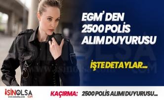 Emniyet Genel Müdürlüğünden (EGM) 2500 Polis Alımı Açıklaması Geldi