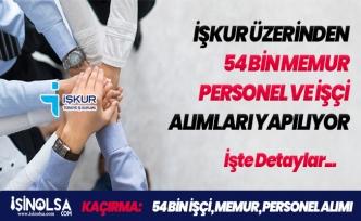 İŞKUR Üzerinden 54 Bin Memur, Personel ve İşçi Alımı Yapılacak! Başvurular Toplanıyor