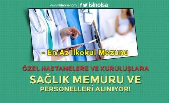Özel Hastanelere ve Kuruluşlara Sağlık Memuru ve Personelleri Alınıyor! En Az İlkokul