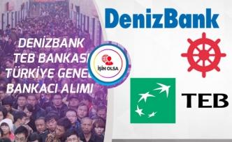 Denizbank ve TEB Bankası Personel Alımları Yapacak! Türkiye Geneli