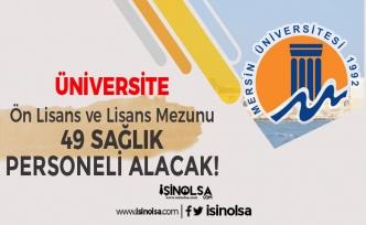 Mersin Üniversitesi KPSS Baraj Puanı Olmadan 49 Sağlık Personeli Alımı Yapıyor