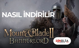 Mount & Blade II: Bannerlord Çıktı! Nasıl İndirilir, Kurulur?