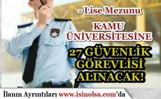Kamu Üniversitesi Lise Mezunu KPSS Siz 27 Güvenlik Görevlisi Alacak