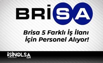 Brisa 5 Farklı İş İlanı İçin Personel Alıyor!