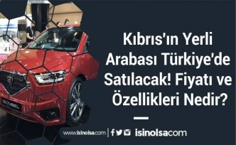 Kıbrıs'ın Yerli Arabası Türkiye'de Satılacak! Fiyatı ve Özellikleri Nedir?