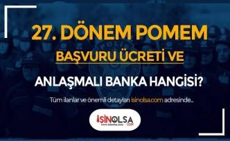 27. Dönem POMEM Başvuru Ücreti ve Anlaşmalı Banka Hangisi?