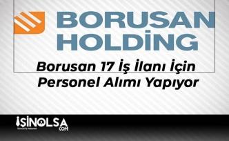 Borusan 17 İş İlanı İçin Personel Alımı Yapıyor