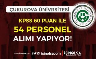 Çukurova Üniversitesi KPSS 60 Puan İle 54 Sözleşmeli Personel Alıyor!