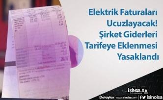 Elektrik Faturaları Ucuzlayacak! Şirket Giderleri Tarifeye Eklenmesi Yasaklandı