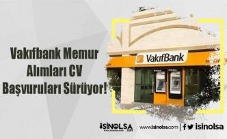 Vakıfbank Memur Alımları CV Başvuruları Sürüyor!