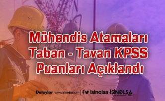 Mühendis Atamaları Taban - Tavan KPSS Puanları Açıklandı
