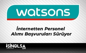 Watsons Kozmetik İnternetten Personel Alımı Başvuruları Sürüyor