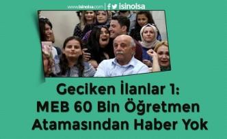 Geciken İlanlar 1: MEB 60 Bin Öğretmen Atamasından Haber Yok