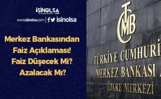 Merkez Bankasından Faiz Açıklaması! Faiz Düşecek Mi? Azalacak Mı?