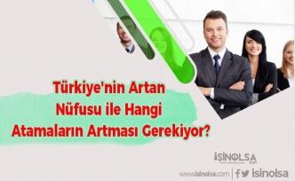 Türkiye'nin Artan Nüfusu ile Hangi Atamaların Artması Gerekiyor?