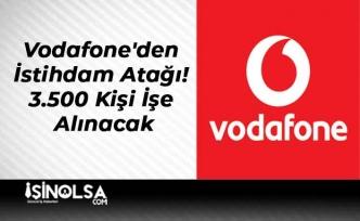 Vodafone'den İstihdam Atağı! 3.500 Kişi İşe Alınacak